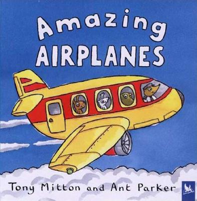 Amazing Airplanes By Mitton, Tony/ Parker, Ant (ILT)